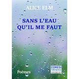 Sans l'eau qu il me faut - Alice Elm, editura Coresi