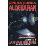 Operatiunea Aldebaran - Jan Van Helsing, editura Antet Revolution