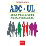 Abc-ul Bunelor Maniere - Nicolae Armes, editura Regis