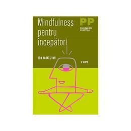 Mindfulness pentru incepatori - Jon Kabat-Zinn, editura Trei