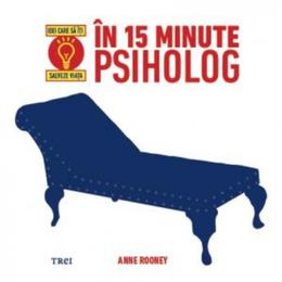 In 15 minute psiholog - Anne Rooney, editura Trei
