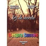 Despre Succes. 65 De Secrete - Alina Croitoru, Mihaela Cretu, Ruxandra David, Irina Velea, editura Ultratech Group Srl