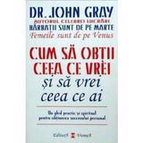 Cum sa obtii ceea ce vrei si sa vrei ceea ce ai - John Gray, editura Vremea