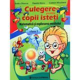 Matematica si explorarea mediului. Culegere pentru copii isteti - Clasa I - Rodica Dinescu, editura Carminis