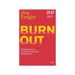 Burnout. Strategii pentru prevenirea epuizarii profesionale - Jorg Fengler, editura Trei
