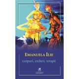 Corpuri, exiluri, terapii - Emanuela Ilie, editura Cartea Romaneasca Educational