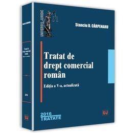 Tratat de drept comercial roman ed.5 - Stanciu D. Carpenaru, editura Universul Juridic