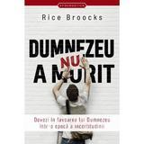Dumnezeu nu a murit - Rice Broocks, editura Casa Cartii