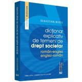 Dictionar explicativ de termeni de drept societar roman-englez, englez-roman - Sebastian Bodu, editura Universul Juridic