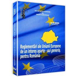 Reglementari ale Uniunii Europene de un interes aparte -sui generis, pentru Romania - Ion M. Anghel, editura Universul Juridic