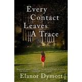 Every Contact Leaves A Trace - Elanor Dymott, editura Vintage
