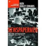 Newspapermen: Hugh Cudlipp, Cecil Harmsworth King and the Glory Days of Fleet Street - Ruth Dudley Edwards, editura Vintage