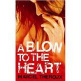 A Blow to the Heart - Marcel Theroux, editura Faber & Faber