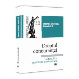 Dreptul concurentei Ed. 2 - Gheorghe Gheorghiu, Manuela Nita, editura Universul Juridic