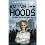 Among the Hoods: My Years with a Teenage Gang - Harriet Sergeant, editura Faber & Faber