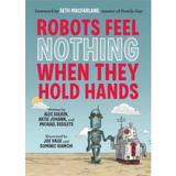 Robots Feel Nothing When They Hold Hands - Alec Sulkin, editura Chronicle Books