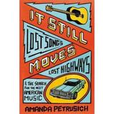 It Still Moves: Lost Songs, Lost Highways, and the Search for the Next American Music - Amanda Petrusich, editura Faber & Faber
