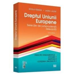 Dreptul Uniunii Europene Vol. 1 - Gyula Fabian, Laura Lazar, editura Universul Juridic