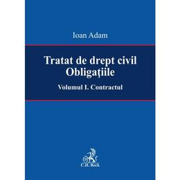 Tratat de drept civil. Obligatiile Vol.1: Contractul - Ioan Adam, editura C.h. Beck