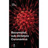Bucurestiul, sub dictatura coronavirus - cora muntean