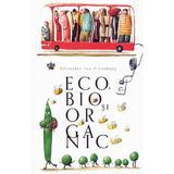 Eco, bio si organic - Alexander von Schonburg, editura Baroque Books & Arts