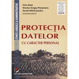 Protectia datelor cu caracter personal - Irina Alexe, Nicolae-Dragos Ploesteanu, editura Universitara
