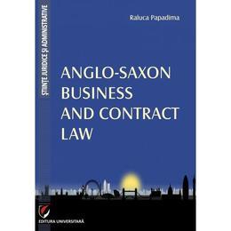 Anglo-Saxon Business and Contrat Law - Raluca Papadima, editura Universitara