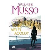 Vei fi acolo? - Guillaume Musso, editura All