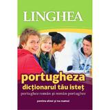 Portugheza. Dictionarul tau istet portughez-roman, roman-portughez, editura Linghea