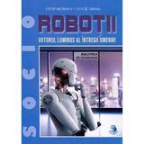 Robotii, viitorul luminos al intregii omeniri - Edith Mihaela Dobrescu, Emilian M. Dobrescu, editura Sigma Educational