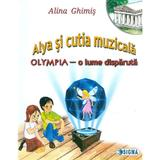 Alya si cutia muzicala. Olympia, o lume disparuta - Alina Ghimis, editura Sigma