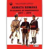 Armata romana in razboiul de independenta 1877-1878 - Cornel I. Scafes, Horia Vl. Serbanescu, editura Sigma