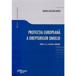 Protectia europeana a drepturilor omului ed.5 - Bianca Selejan-Gutan, editura Hamangiu