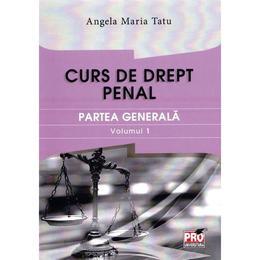 Curs de drept penal. Partea generala vol.1 - Angela Maria Tatu, editura Pro Universitaria