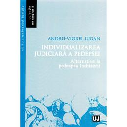 Individualizarea judiciara a pedepsei - Andrei-Viorel Iugan, editura Universul Juridic