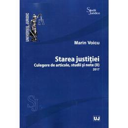 Starea justitiei. Culegere de articole, Studii si note 2017 - Marin Voicu, editura Universul Juridic