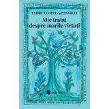 Mic tratat despre marile virtuti - Andre Comte-Sponville, editura Univers