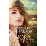 Aproape de paradis - Nora Roberts, editura Lira