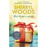 Mai da-mi o sansa - Sherryl Woods, editura Lira