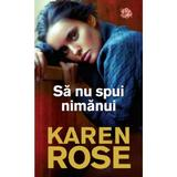 Sa nu spui nimanui - Karen Rose, editura Lira
