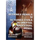 Actiunea penala si actiunea civila in dreptul procesual penal - Sorina Siserman, editura Albastra