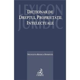 Dictionar de dreptul proprietatii intelectuale - Nicoleta-Rodica Dominte, editura C.h. Beck