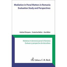 Mediation in Penal Matters in Romania. Medierea în domeniul penal în România. Evaluare şi perspective de dezvoltare, editura C.h. Beck