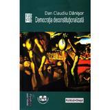 Democratia deconstitutionalizata - Dan Claudiu Danisor, editura Universitaria Craiova