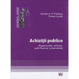 Achizitii publice - Dumitru A.P. Florescu, Coman Lucica, editura Universul Juridic