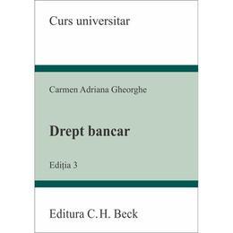 Drept bancar ed.3 - Carmen Adriana Gheorghe, editura C.h. Beck