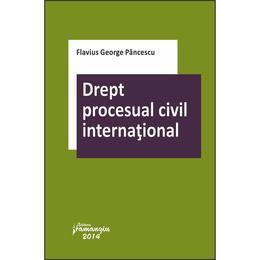 Drept procesual civil international - Flavius George Pancescu, editura Hamangiu