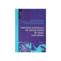 Unitatea naturala de infractiuni in noul Cod penal - Gavril Paraschiv, editura Universul Juridic