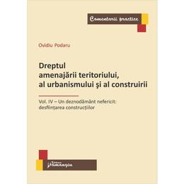Dreptul Amenajarii Teritoriului, Al Urbanismului Si Al Construirii Vol.4 - Ovidiu Podaru, editura Hamangiu