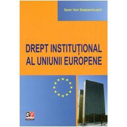 Drept Institutional Al Uniunii Europene - Sean Van Raepenbusch, editura Rosetti